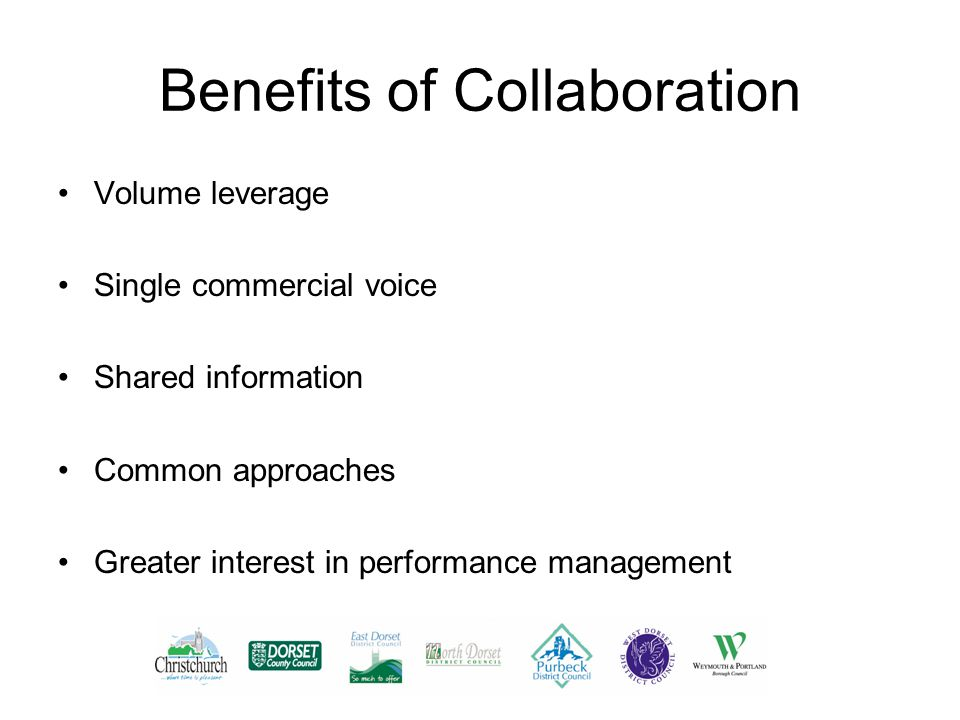 Benefits of Collaboration Volume leverage Single commercial voice Shared information Common approaches Greater interest in performance management