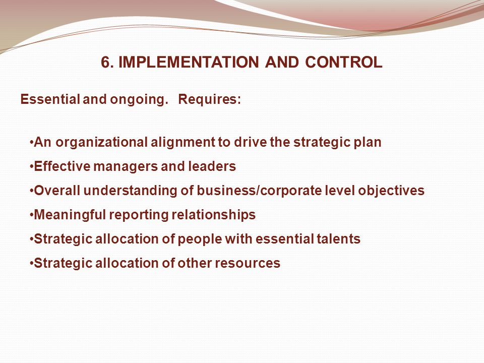6. IMPLEMENTATION AND CONTROL Essential and ongoing.