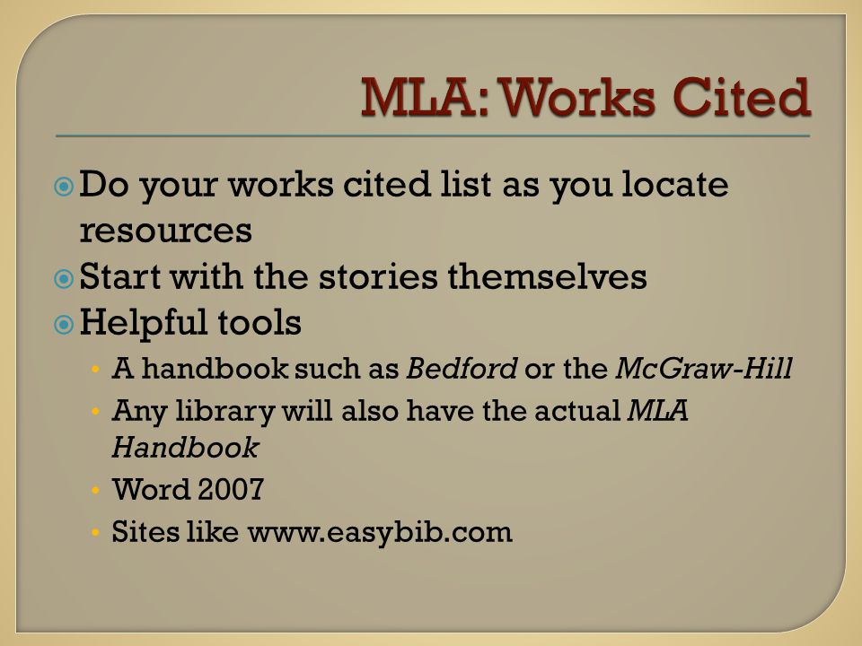  Do your works cited list as you locate resources  Start with the stories themselves  Helpful tools A handbook such as Bedford or the McGraw-Hill Any library will also have the actual MLA Handbook Word 2007 Sites like