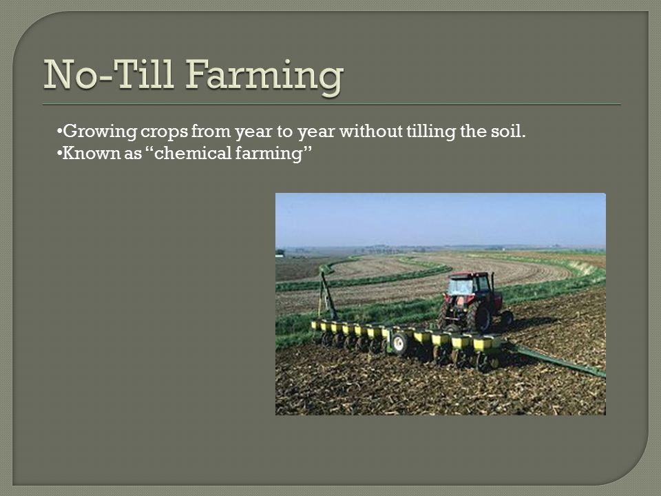 Growing crops from year to year without tilling the soil. Known as chemical farming