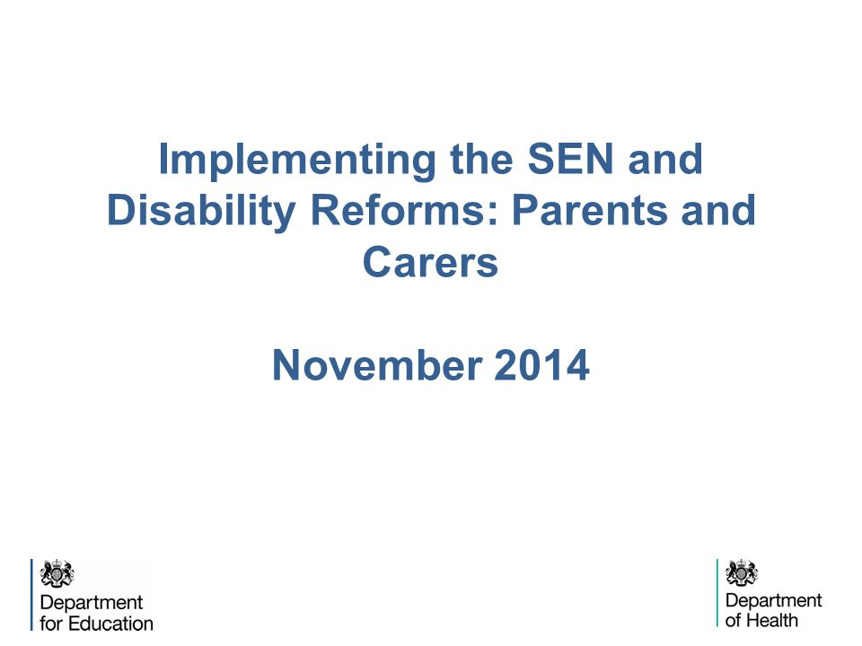 Implementing the SEN and Disability Reforms: Parents and Carers November 2014