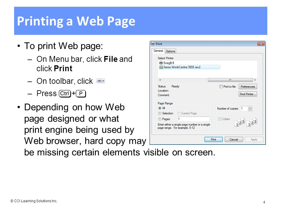 Printing a Web Page To print Web page: –On Menu bar, click File and click Print –On toolbar, click –Press + Depending on how Web page designed or what print engine being used by Web browser, hard copy may be missing certain elements visible on screen.