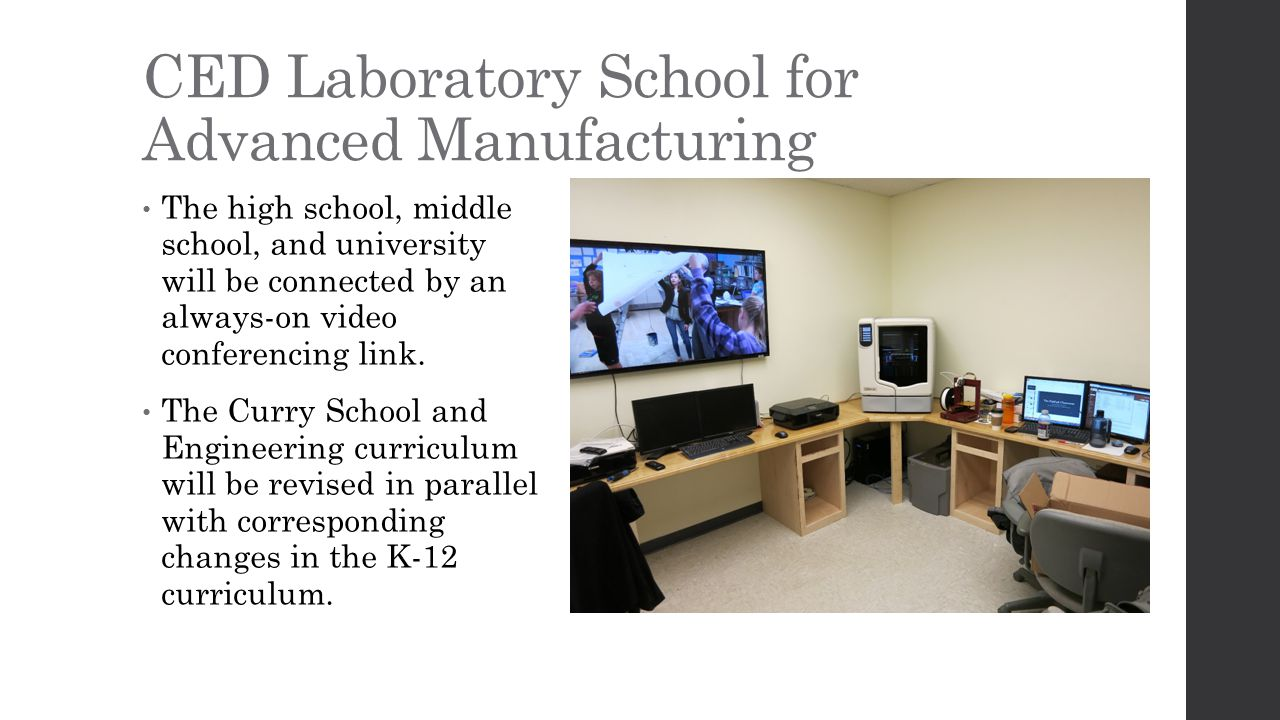 CED Laboratory School for Advanced Manufacturing The high school, middle school, and university will be connected by an always-on video conferencing link.