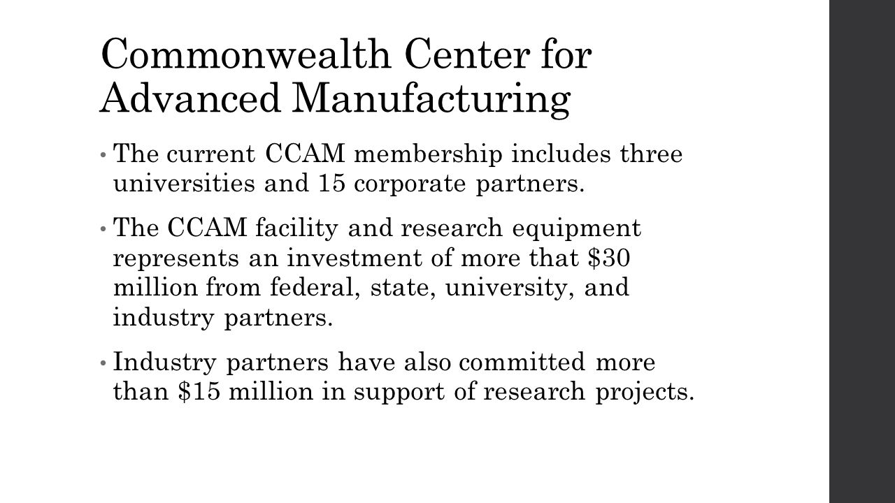 Commonwealth Center for Advanced Manufacturing The current CCAM membership includes three universities and 15 corporate partners.