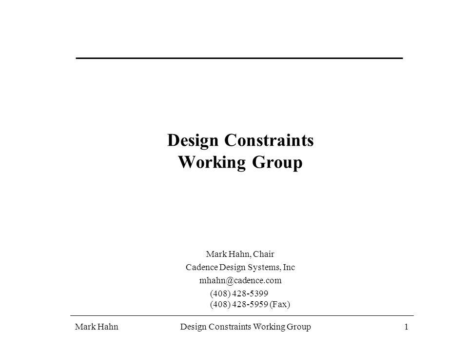 1 Mark HahnDesign Constraints Working Group 1 1 Mark Hahn, Chair Cadence  Design Systems, Inc Mhahn@cadence.com (408) 428 5399 (408) 428 5959 (Fax)