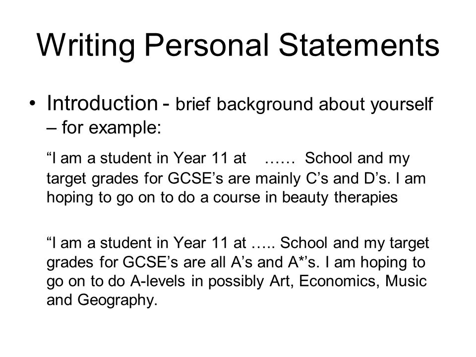 personal statement introduction The format for a personal statement typically includes a strong introduction, paragraphs that describes you, and a conclusion that wraps it all up within this format, you provide a statement that delves more deeply into your background and goals than a cover letter might do.