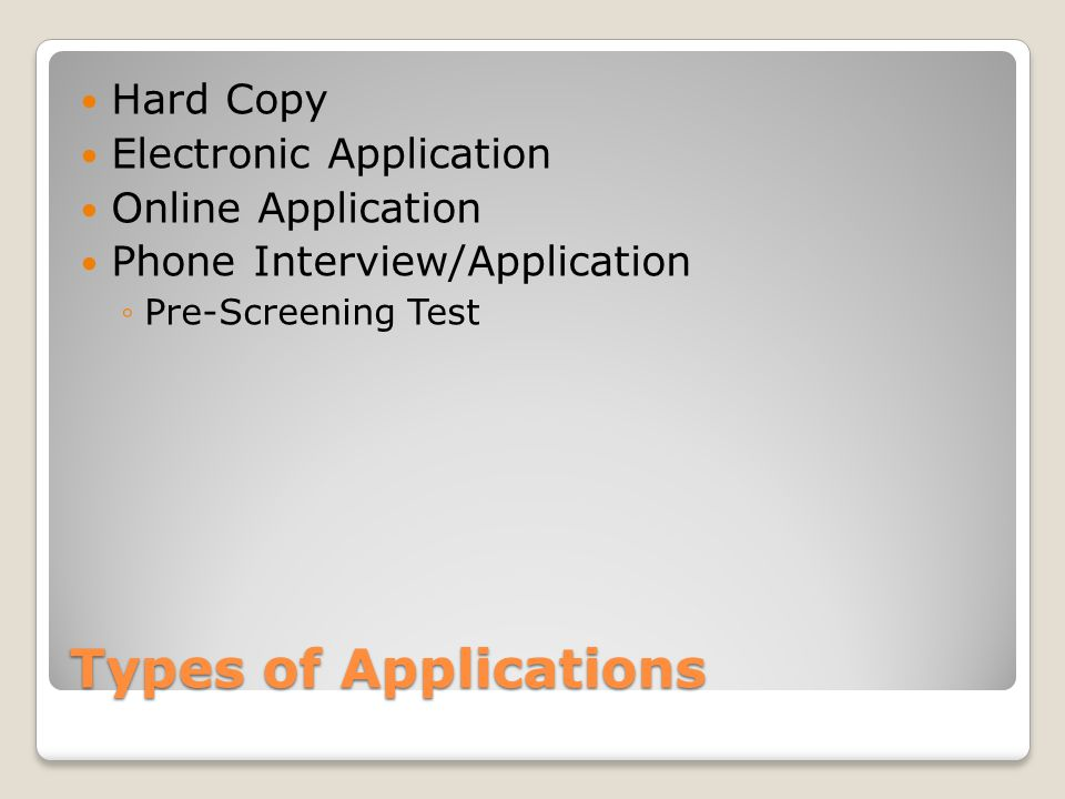Types of Applications Hard Copy Electronic Application Online Application Phone Interview/Application ◦Pre-Screening Test