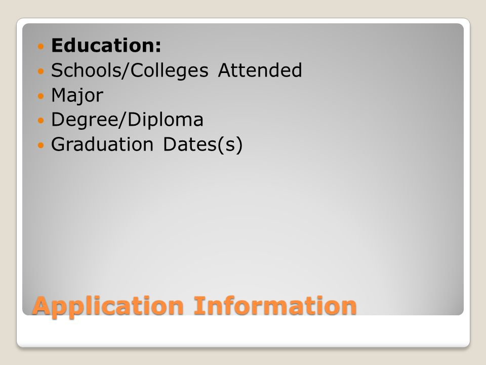 Application Information Education: Schools/Colleges Attended Major Degree/Diploma Graduation Dates(s)