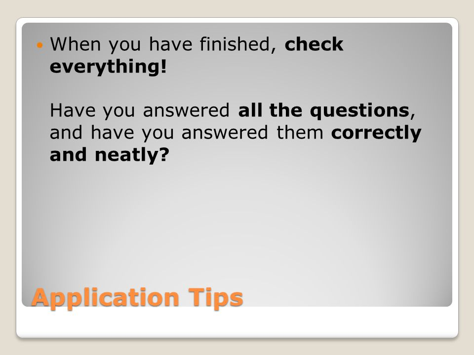 Application Tips When you have finished, check everything.