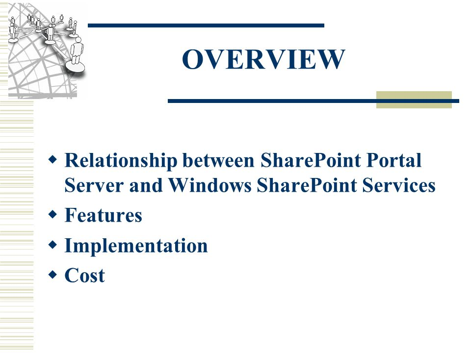 OVERVIEW  Relationship between SharePoint Portal Server and Windows SharePoint Services  Features  Implementation  Cost