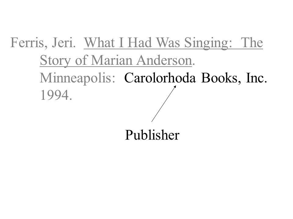 Ferris, Jeri. What I Had Was Singing: The Story of Marian Anderson.