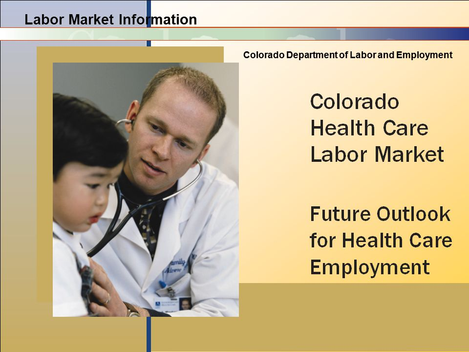 Labor Market Information Colorado Department of Labor and Employment Labor Market Information Colorado Department of Labor and Employment