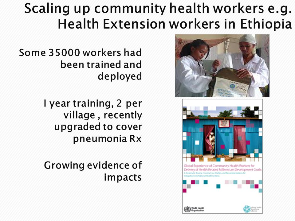 Some workers had been trained and deployed I year training, 2 per village, recently upgraded to cover pneumonia Rx Growing evidence of impacts