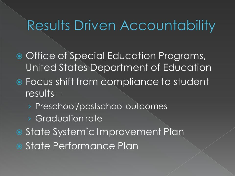  Office of Special Education Programs, United States Department of Education  Focus shift from compliance to student results – › Preschool/postschool outcomes › Graduation rate  State Systemic Improvement Plan  State Performance Plan