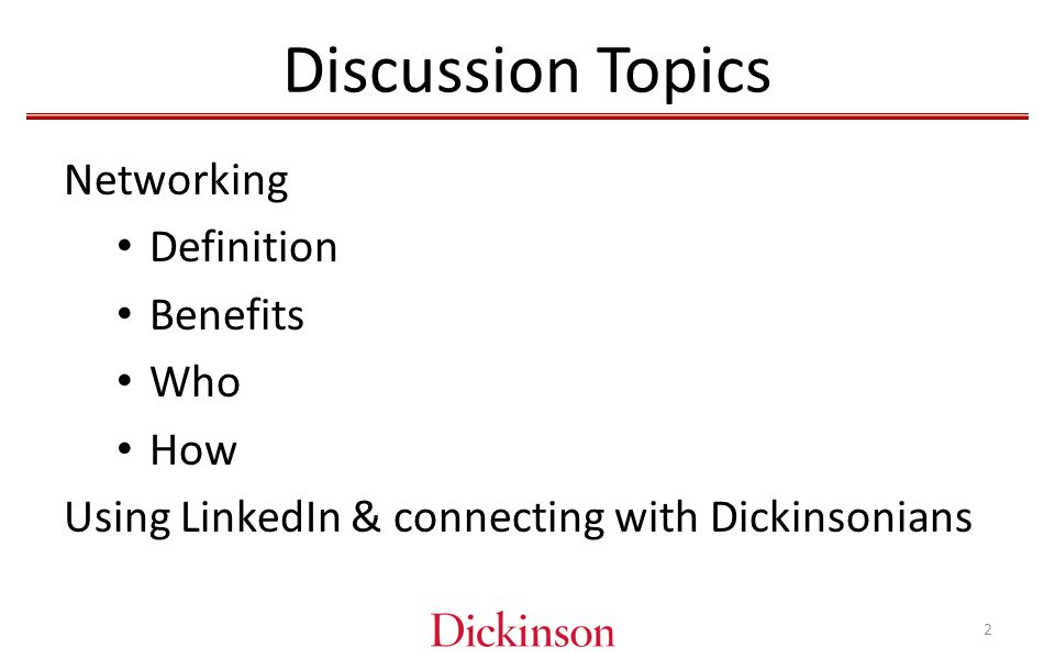 Discussion Topics Networking Definition Benefits Who How Using LinkedIn & connecting with Dickinsonians 2
