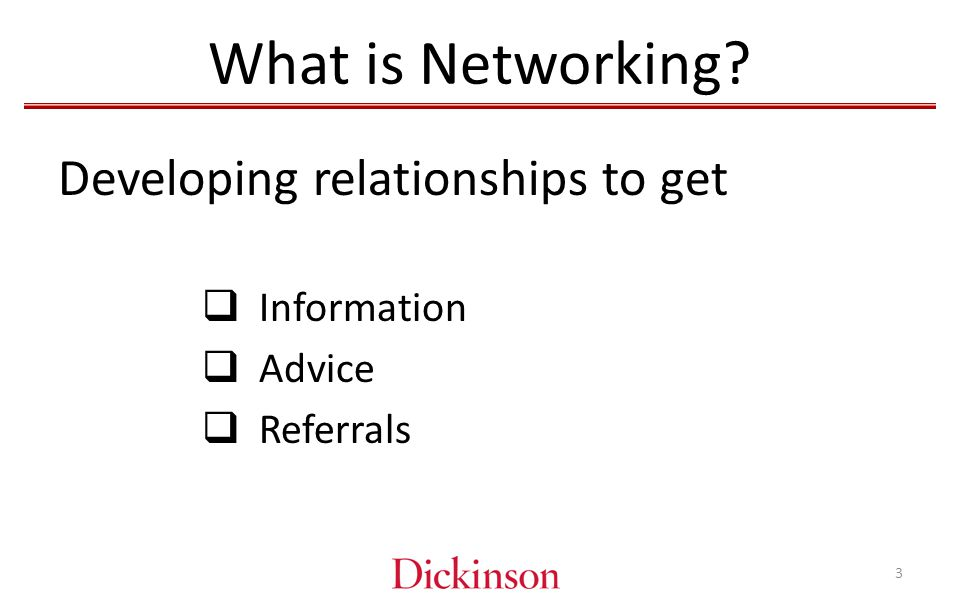 What is Networking Developing relationships to get  Information  Advice  Referrals 3