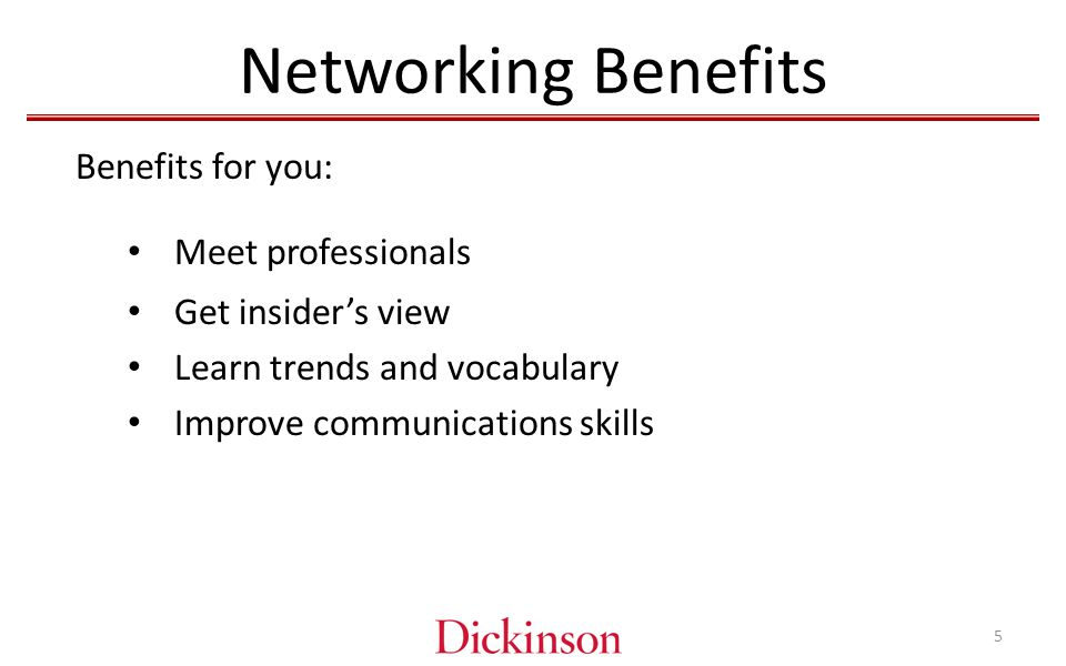 Networking Benefits Get insider's view Learn trends and vocabulary Improve communications skills Benefits for you: Meet professionals 5