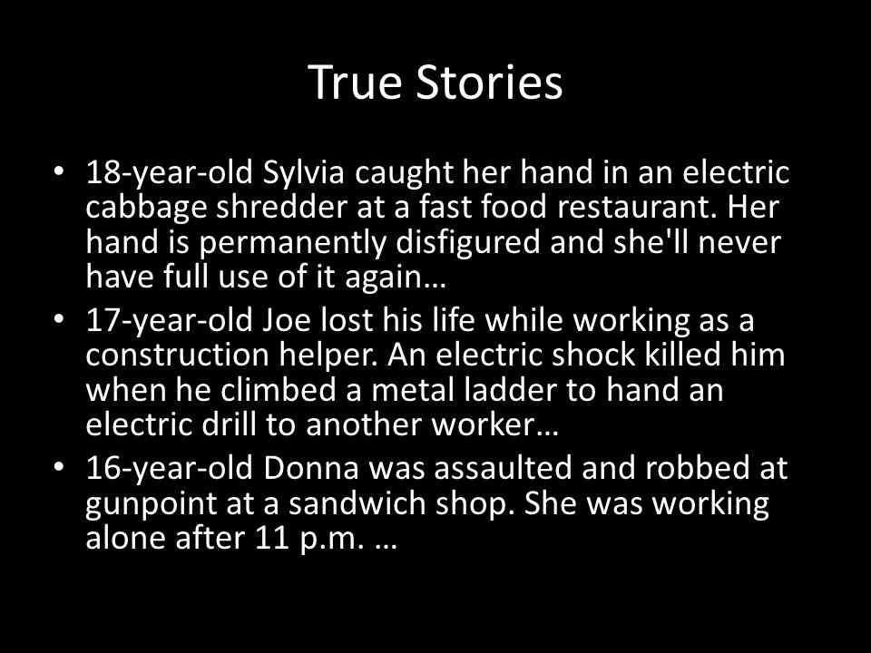 True Stories 18-year-old Sylvia caught her hand in an electric cabbage shredder at a fast food restaurant.
