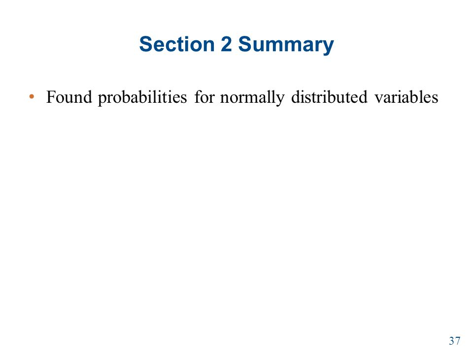 Section 2 Summary Found probabilities for normally distributed variables 37