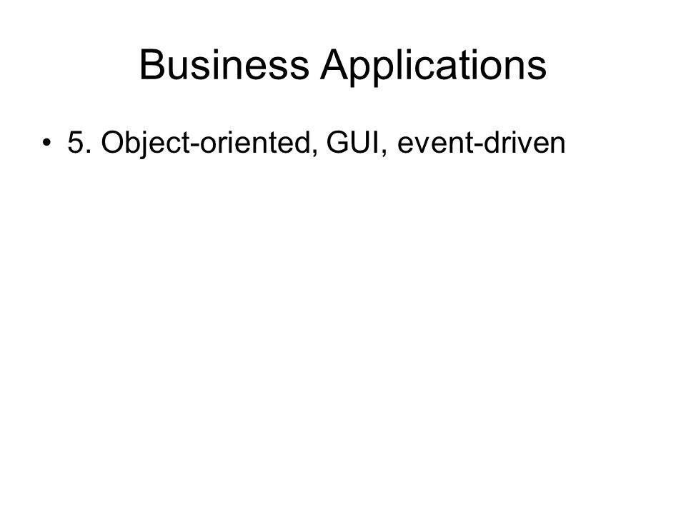 Business Applications 5. Object-oriented, GUI, event-driven