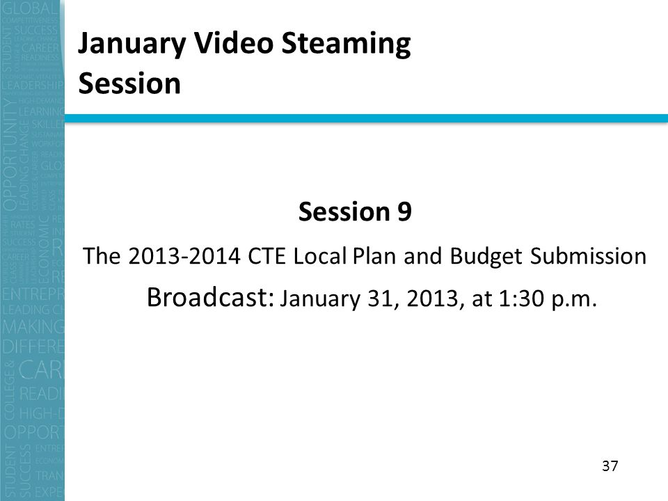 January Video Steaming Session Session 9 The CTE Local Plan and Budget Submission Broadcast: January 31, 2013, at 1:30 p.m.