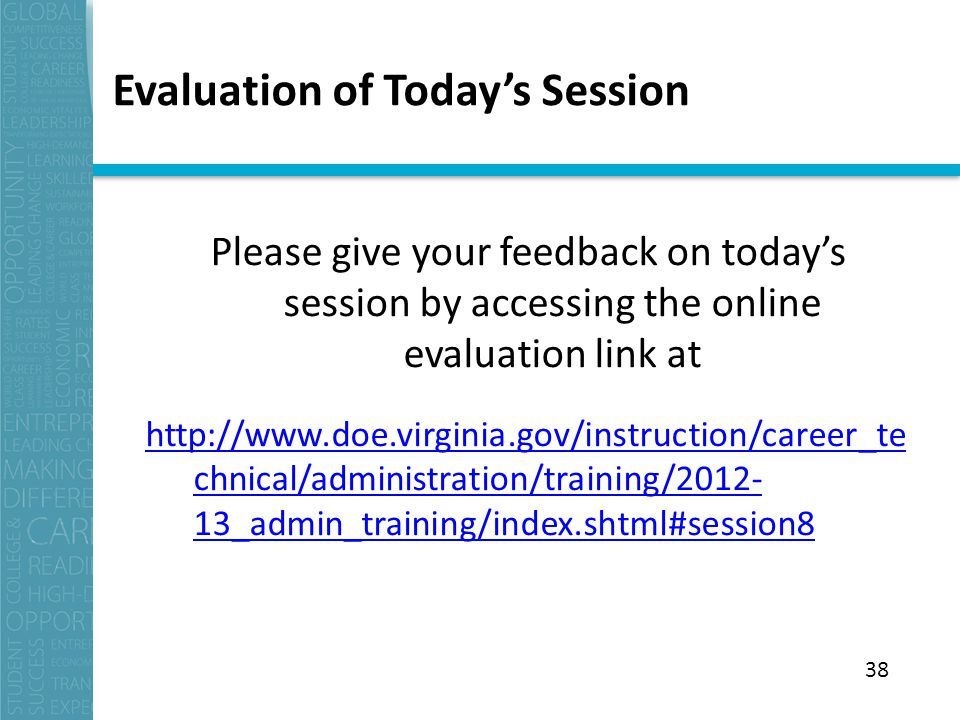 Evaluation of Today's Session Please give your feedback on today's session by accessing the online evaluation link at   chnical/administration/training/ _admin_training/index.shtml#session8 38