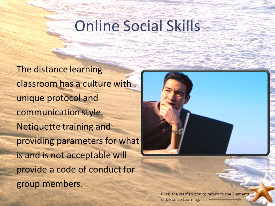 Online Social Skills The distance learning classroom has a culture with unique protocol and communication style.