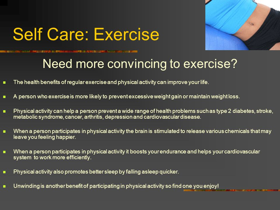 Self Care: Exercise Need more convincing to exercise.