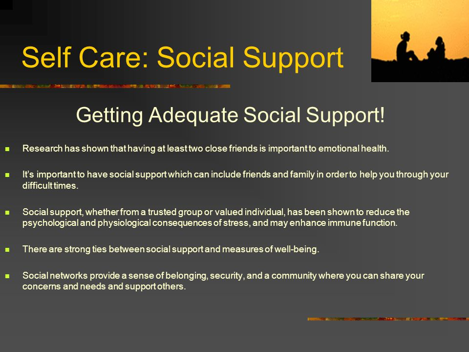 Self Care: Social Support Getting Adequate Social Support.