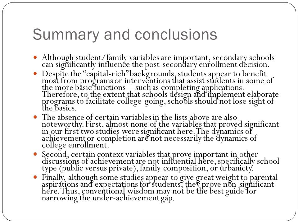Summary and conclusions Although student/family variables are important, secondary schools can significantly influence the post-secondary enrollment decision.
