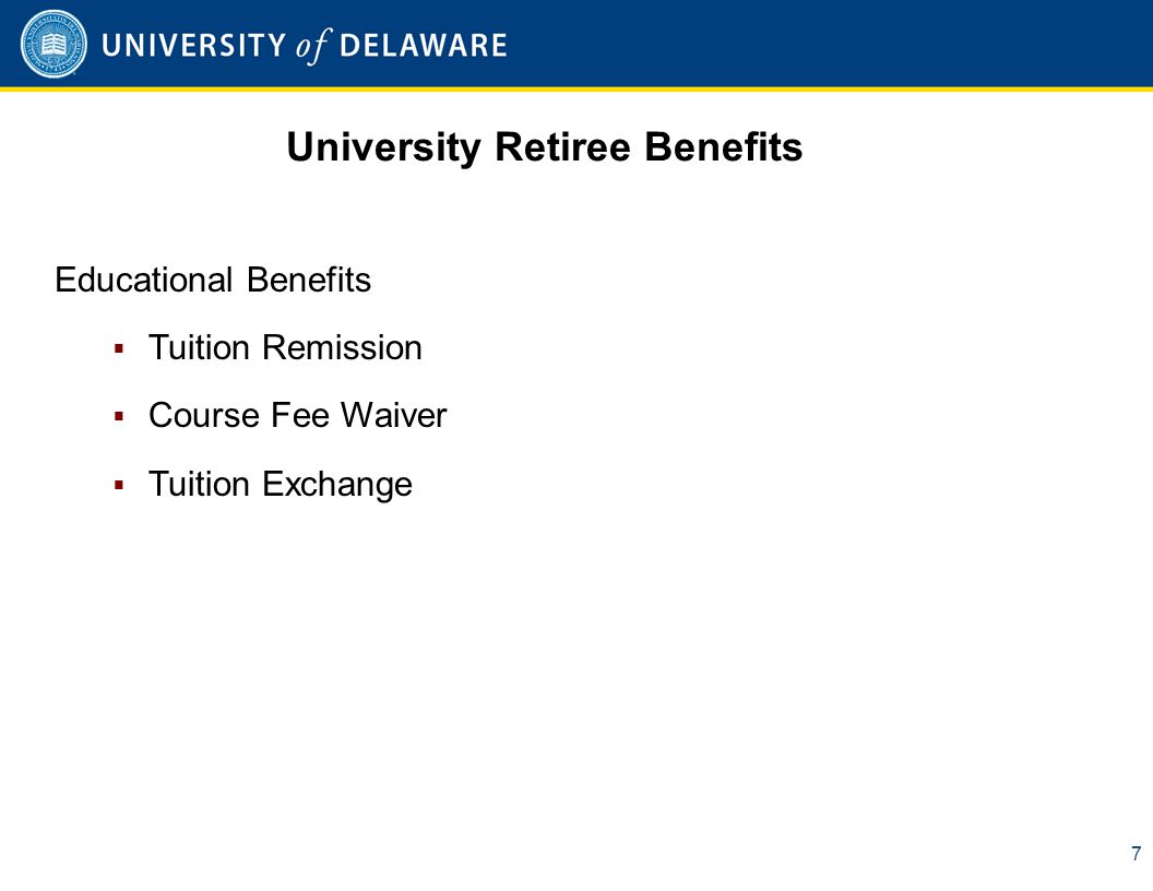 University Retiree Benefits 7 Educational Benefits  Tuition Remission  Course Fee Waiver  Tuition Exchange