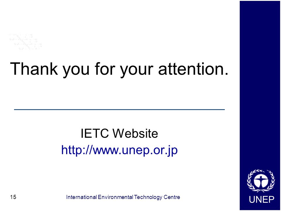 UNEP International Environmental Technology Centre15 Thank you for your attention.