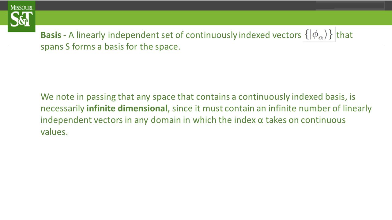 Basis - A linearly independent set of continuously indexed vectors that spans S forms a basis for the space.