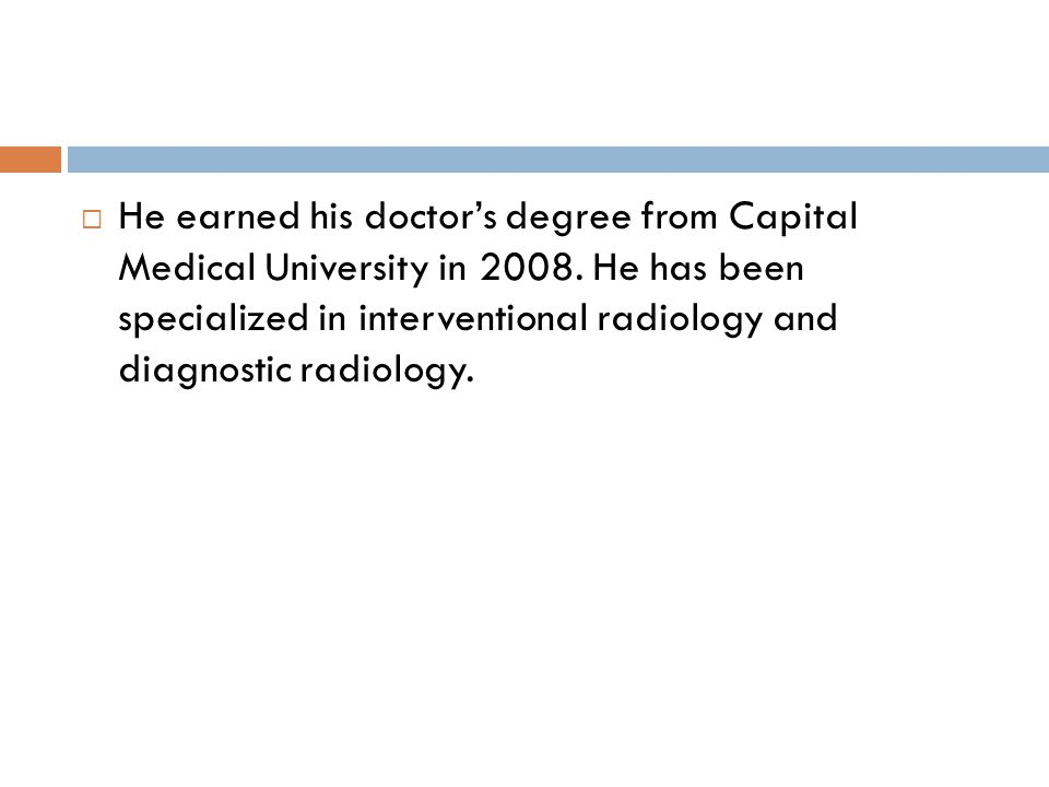  He earned his doctor's degree from Capital Medical University in 2008.