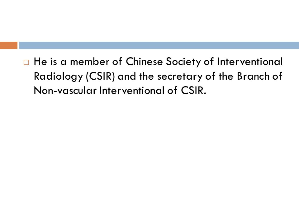  He is a member of Chinese Society of Interventional Radiology (CSIR) and the secretary of the Branch of Non-vascular Interventional of CSIR.
