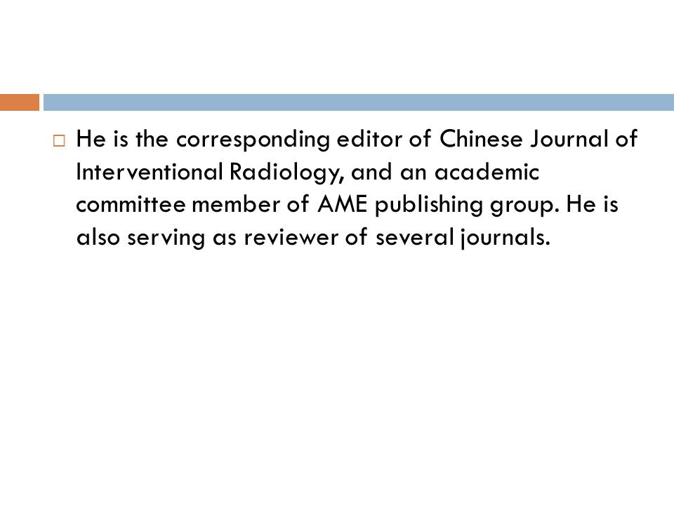  He is the corresponding editor of Chinese Journal of Interventional Radiology, and an academic committee member of AME publishing group.