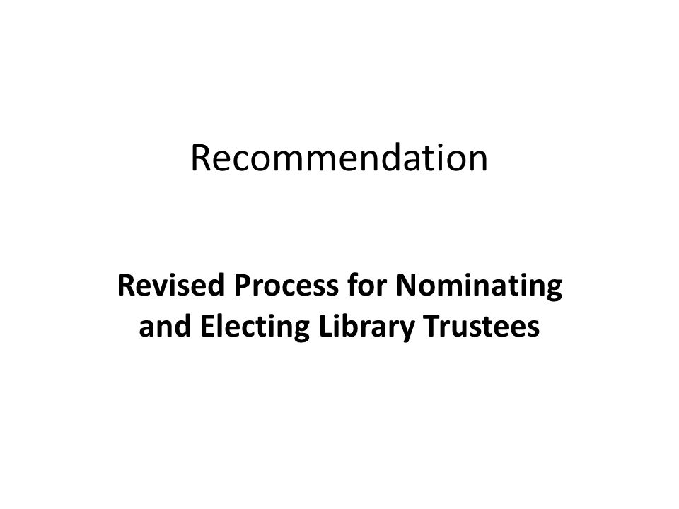 Recommendation Revised Process for Nominating and Electing Library Trustees