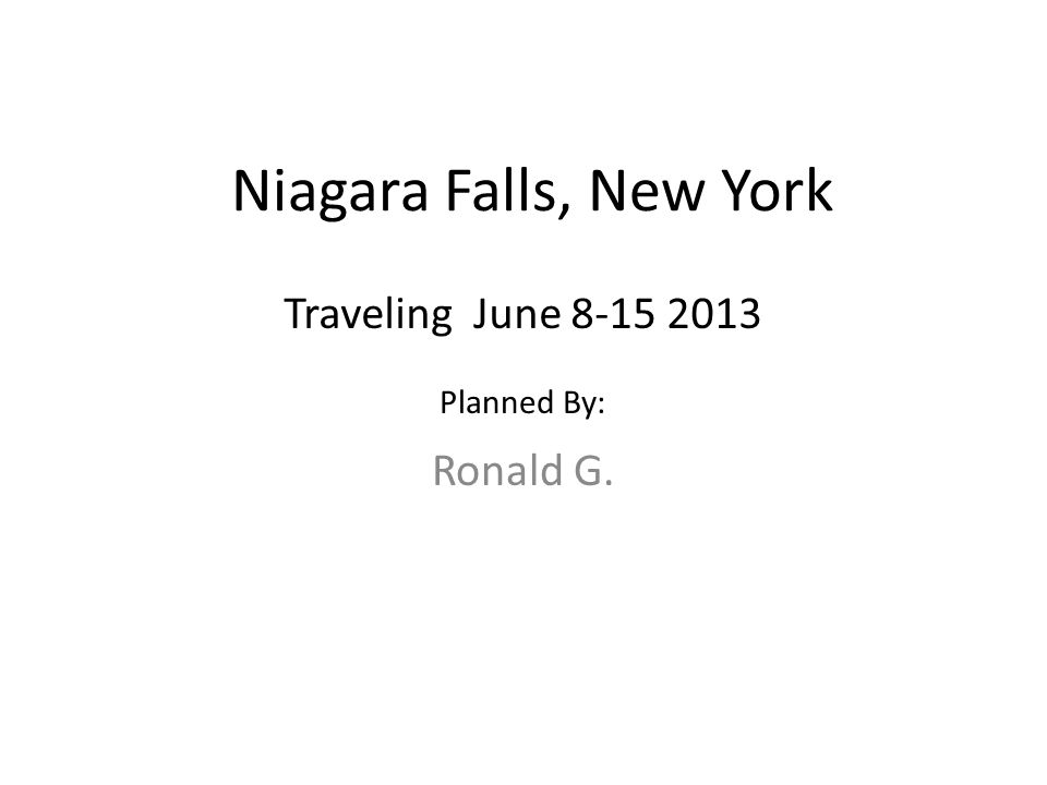 Niagara Falls, New York Ronald G. Traveling June Planned By: