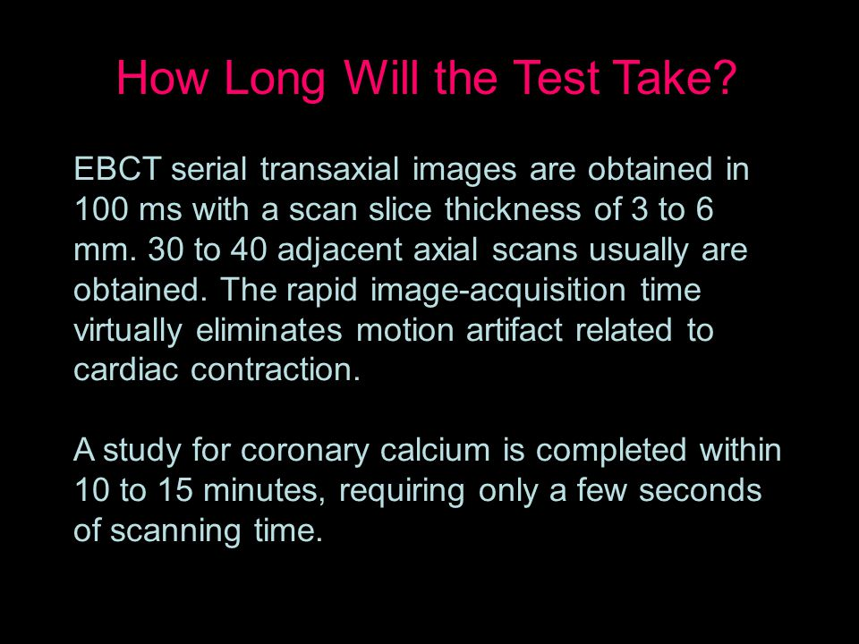 EBCT serial transaxial images are obtained in 100 ms with a scan slice thickness of 3 to 6 mm.