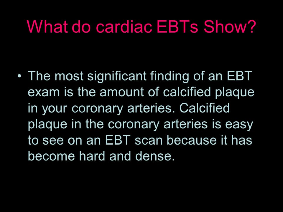 What do cardiac EBTs Show.