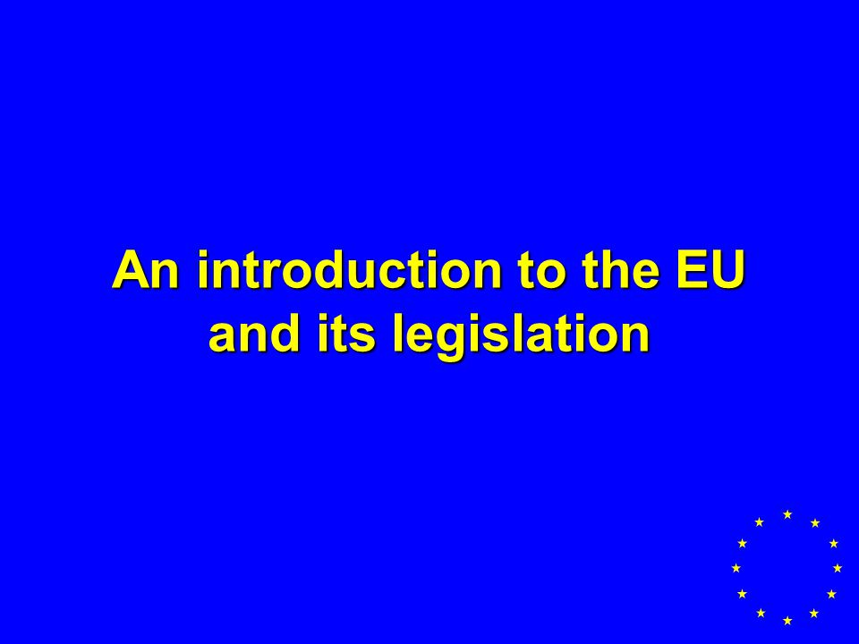 An introduction to the EU and its legislation