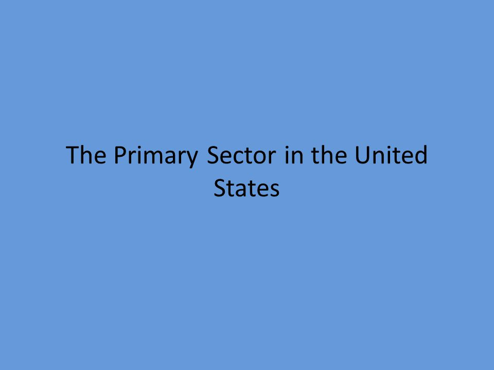 The Primary Sector in the United States