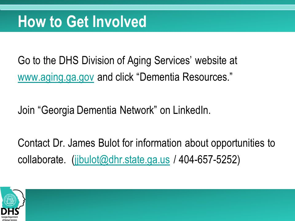 How to Get Involved Go to the DHS Division of Aging Services' website at   and click Dementia Resources. Join Georgia Dementia Network on LinkedIn.