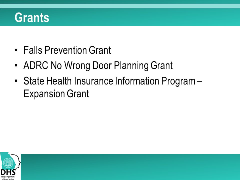 Grants Falls Prevention Grant ADRC No Wrong Door Planning Grant State Health Insurance Information Program – Expansion Grant