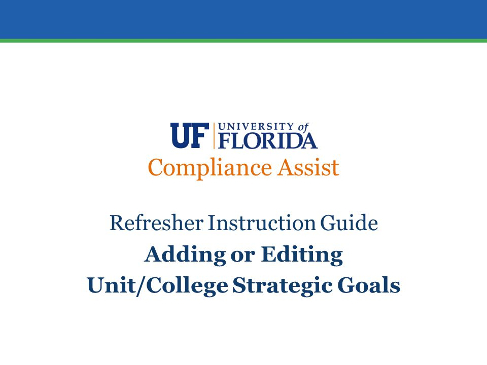 Compliance Assist Refresher Instruction Guide Adding or Editing Unit/College Strategic Goals