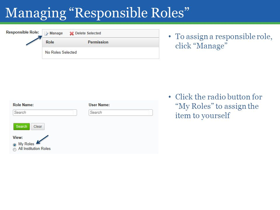 Managing Responsible Roles To assign a responsible role, click Manage Click the radio button for My Roles to assign the item to yourself