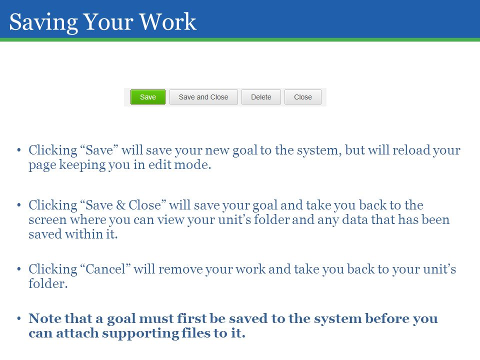 Saving Your Work Clicking Save will save your new goal to the system, but will reload your page keeping you in edit mode.