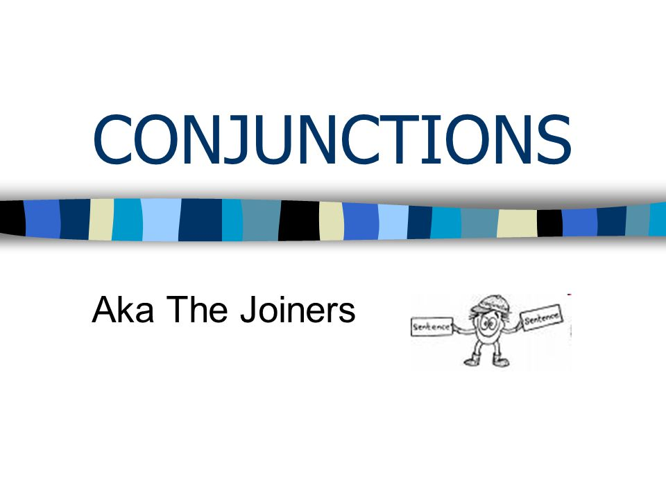 CONJUNCTIONS Aka The Joiners