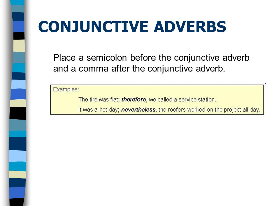 CONJUNCTIVE ADVERBS Place a semicolon before the conjunctive adverb and a comma after the conjunctive adverb.