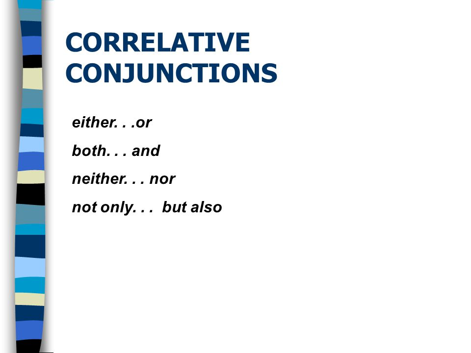 CORRELATIVE CONJUNCTIONS either...or both... and neither... nor not only... but also